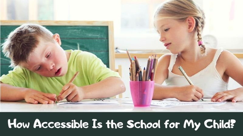 How Accessible Is the School for My Child